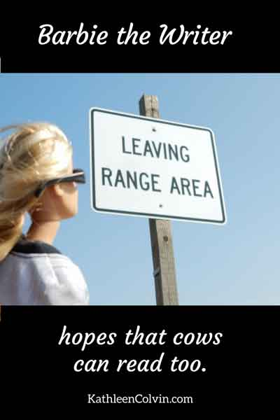 "Barbie reading a sign posted in a rural area: ""Leaving Range Area."" Barbie the Writer hopes that cows can read too. By Kathleen Colvin"