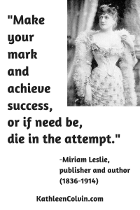 "A photo of Miriam Leslie and her quote, ""Make your mark and achieve success, or if need be, die in the attempt."""