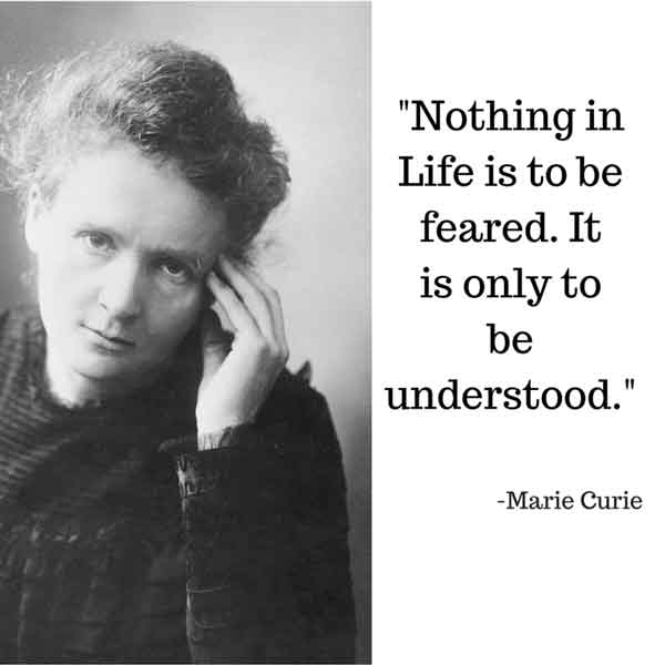 """Nothing in life is to be feared. It is only to be understood."" Quote by Marie Curie"