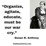 Organize-agitate-educate-must-be-our-war-cry-quote-by-Susan-B-Anthony